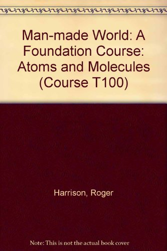 Man-made World: Atoms and Molecules Unit 19: A Foundation Course (Course T100) (0335025196) by Roger Harrison