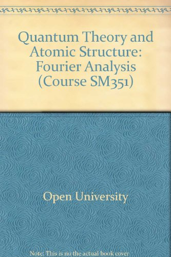 Quantum Theory and Atomic Structure: Fourier Analysis: Open University