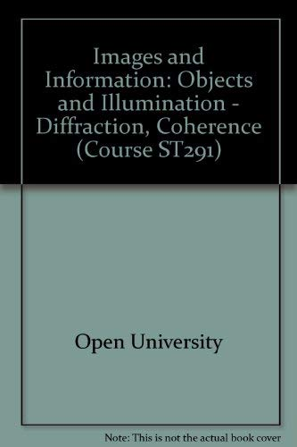9780335043781: Images and Information: Objects and Illumination - Diffraction, Coherence Unit 3-5 (Course ST291)