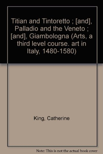 Titian and Tintoretto ; [and], Palladio and: King, Catherine