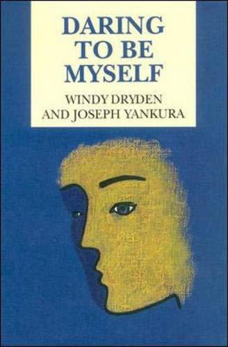 Daring to Be Myself: Case Study in Rational-Emotive Therapy: Windy Dryden , Joseph Yankura
