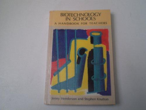 Biotechnology in Schools: A Handbook for Teachers: Henderson, Jenny; Knutton, Stephen