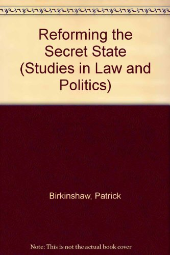 Reforming the Secret State (Studies in Law and Politics) (033509631X) by Birkinshaw, Patrick