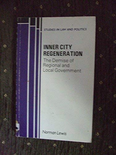 Inner City Regeneration: The Demise of Regional and Local Government (Studies in Law and Practice) (9780335096329) by Lewis, Norman