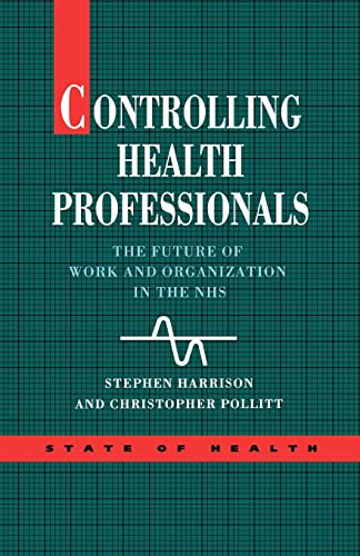 9780335096435: Controlling Health Professionals: The Future of Work and Organization in the National Health Service (State of Health)