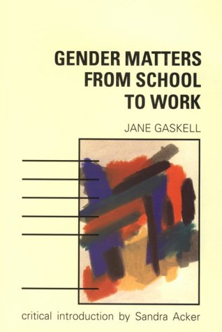 Gender Matters from School to Work (Developing: Gaskell, Jane S.