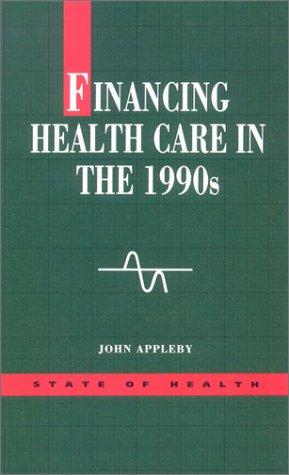 Financing Healthcare in the 1990s: Appleby, John