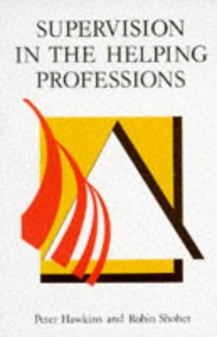 Supervision in the Helping Professionals (0335098339) by Peter Hawkins; Robin Shohet