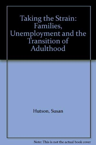 Taking the Strain: Families, Unemployment and the Transition of Adulthood: Hutson, Susan
