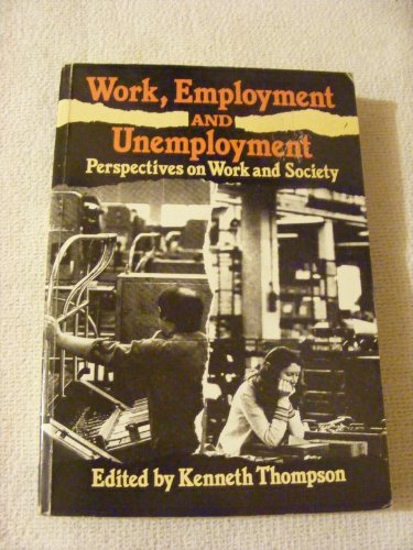 Work, Employment and Unemployment Perspectives on Work and Society: Thompson Kenneth (editor)