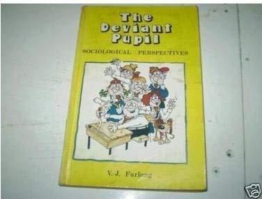The Deviant Pupil: Sociological Perspectives: Furlong, V. J.