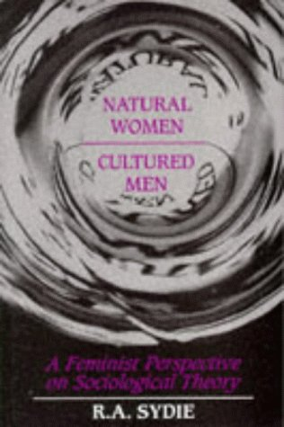 Natural Women, Cultured Men. A Feminist Perspective on Sociological Theory.: Sydie, R A