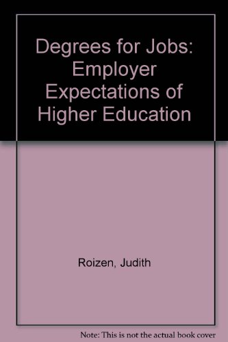 Degrees for Jobs: Employer Expectations of Higher: Judith Roizen