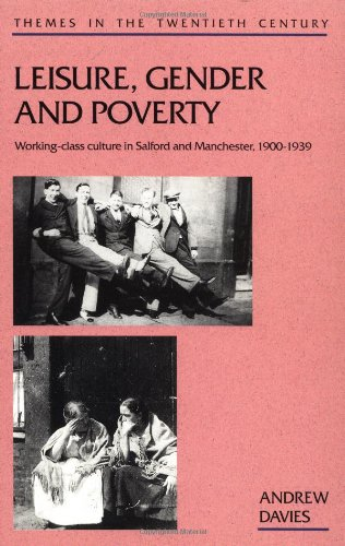 Leisure, Gender, and Poverty: Working-Class Culture in Salford and Manchester, 1900-1939 (Themes in the Twentieth Century) (0335156371) by Andrew Davies