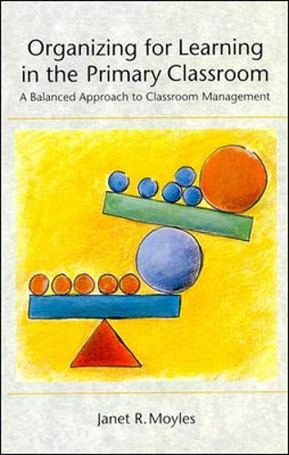 Organizing for Learning in the Primary Classroom: A Balanced Approach to Classroom Management (9780335156603) by Janet R. Moyles