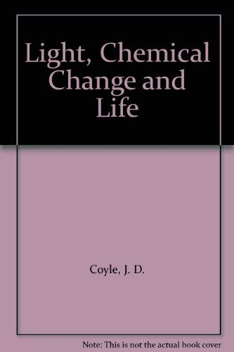 Light, Chemical Change and Life: Source Book in Photochemistry.: Coyle, John