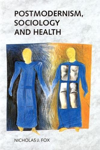 Postmodernism, Sociology and Health: Nicholas J. Fox