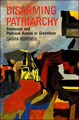 9780335190577: Disarming Patriarchy: Feminism and Political Action at Greenham