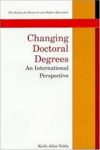 Changing Doctoral Degrees: An International Perspective: Keith Allan Noble