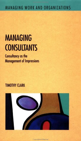 9780335192205: Managing Consultants: Consultancy As the Management of Impressions (Managing Work and Organizations)