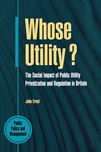 Whose Utility?: The Social Impact of Public: John Ernst