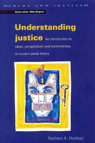 9780335193295: Understanding Justice: An Introduction to Ideas, Perspectives and Controversies in Modern Penal Theory (Crime and Justice Series)