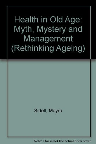 Health in Old Age: Myth, Mystery and Management (Rethinking Ageing)
