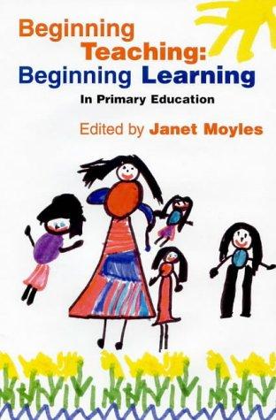 Beginning Teaching: Beginning Learning - In Primary: Moyles, Janet R.