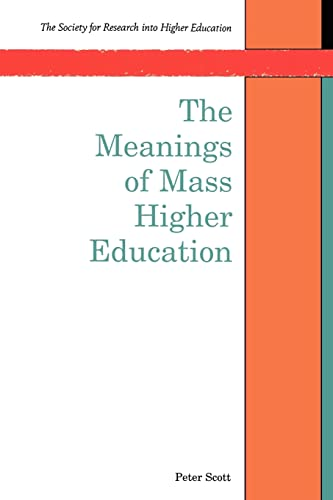 The Meanings Of Mass Higher Education (Society for Research Into Higher Education) (0335194427) by Scott, Peter