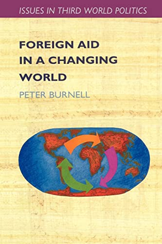 Foreign Aid In A Changing World (Issues in Third World Politics)