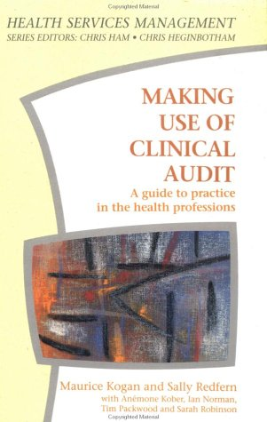 Making Use of Clinical Audit: A Guide to Practice in the Health Professions (Health Services Mana...