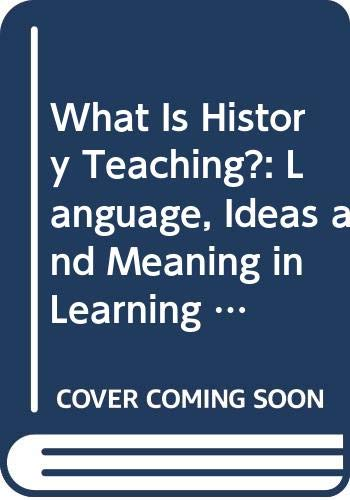 9780335196395: What Is History Teaching?: Language, Ideas and Meaning in Learning About the Past