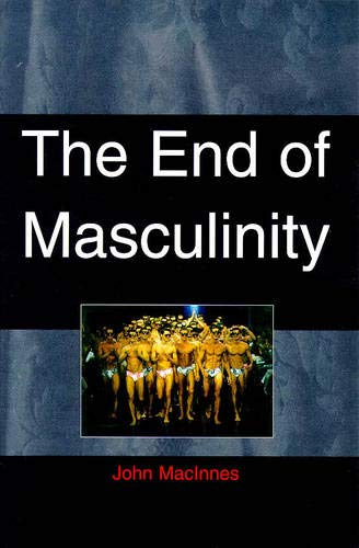 9780335196593: End of Masculinity: The Confusion of Sexual Genesis and Sexual Difference in Modern Society
