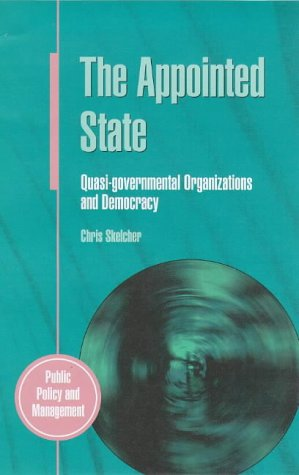 Appointed State: Quasi-governmental Organizations and Democracy (Public Policy & Management)