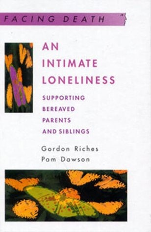 An Intimate Loneliness: Supporting Bereaved Parents and Siblings (Facing Death) (9780335199730) by Gordon Riches; Pam Dawson