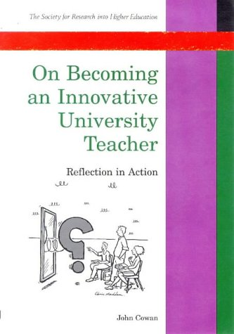On Becoming an Innovative University Teacher: Reflection in Action (Society for Research into Higher Education) (0335199941) by Cowan