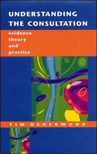 9780335199990: Understanding the Consultation: Evidence, Theory and Practice