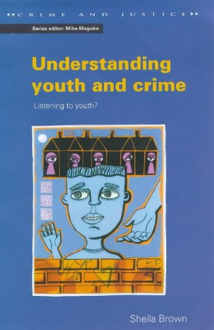 9780335200047: Understanding Youth and Crime: Listening to Youth? (Crime and Justice (Buckingham, England).)