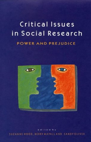 Critical Issues in Social Research: Power and Prejudice: Hood, Suzanne; Mayall, Berry; Oliver, ...