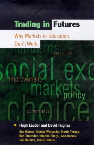 Trading in Futures: Why Markets in Education Don't Work (0335202780) by Hugh Lauder; Ibrahim Simiyu; Martin Thrupp; Rob Strathdee; Sietske Waslander; Sue Watson