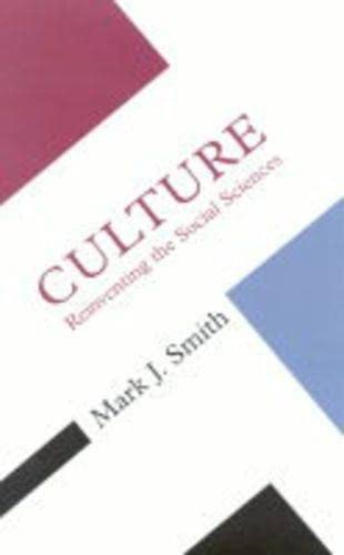 Culture: Reinventing the Social Sciences (Concepts of: Smith, Mark J.