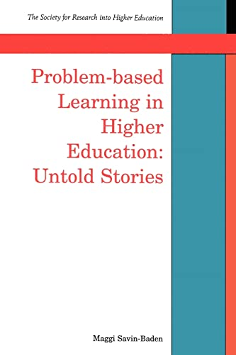 Problem-based Learning In Higher Education: Untold Stories: Maggi Savin-Baden