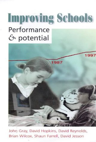 Improving Schools: Performance and Potential (033520399X) by David Hopkins; David Reynolds; Brian Wilcox; Shaun Farrell; David Jesson; John Gray