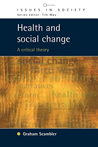 Health and Social Change: A Critical Theory: Scambler, Graham, Scambler