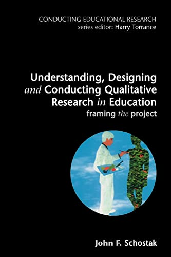 9780335205097: Understanding, Designing and Conducting Qualitative Research in Education: Framing the Project (Conducting Educational Research)