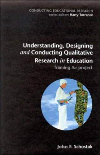 9780335205103: Understanding, Designing and Conducting Qualitative Research in Education: Framing the Project (Conducting Educational Research)