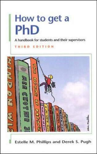 How to Get a PhD: A Handbook: Phillips, Estelle and
