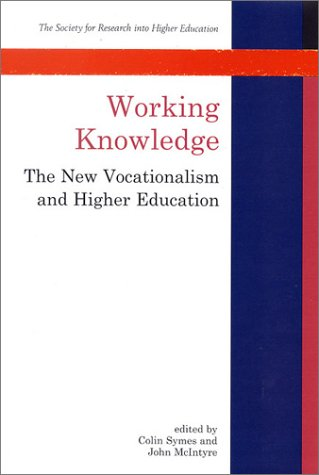 Working Knowledge : The New Vocationalism and Higher Education: Symes, Colin; mcIntyre, John Eds.