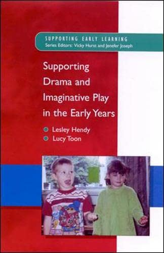 Supporting Drama and Imaginative Play in the Early Years (Supporting Early Learning): Hendy, Lesley...
