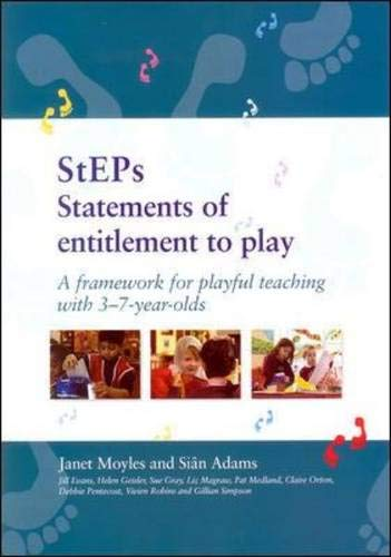 Steps: Statements of Entitlement to Play : A Framework for Playful Teaching With 3-7-Year-Olds (9780335207176) by Janet R. Moyles; Sian Adams
